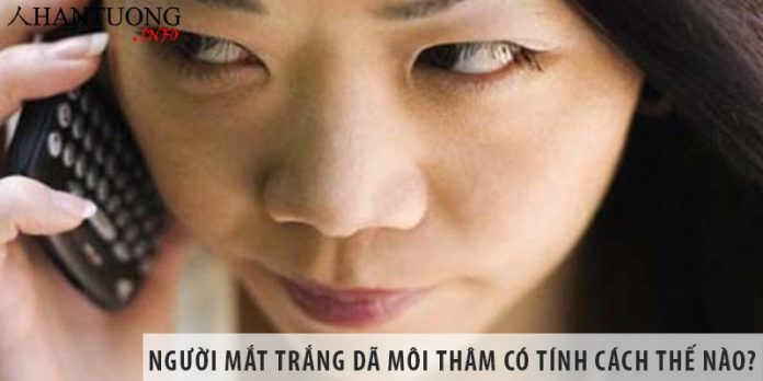 Người mắt trắng dã môi thâm sì có tính cách như thế nào?